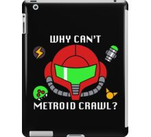 Why Can't Metroid Crawl? iPad Case/Skin
