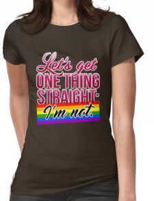 Let's Get One Thing Straight: I'm Not • Lesbian & Gay Version • LGBTQ* Womens Fitted T-Shirt
