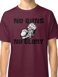 No Guns No Glory Classic T-Shirt