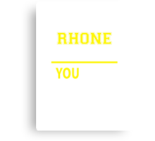 It's A RHONE thing, you wouldn't understand !! Canvas Print