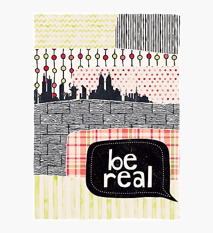 be real Photographic Print