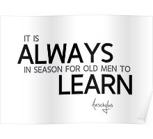 old men learn - aeschylus Poster