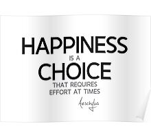 happiness is a choice - aeschylus Poster