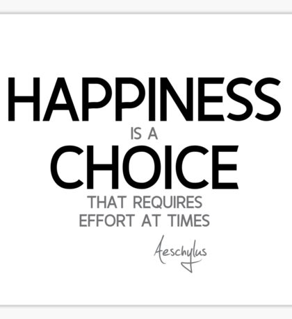 happiness is a choice - aeschylus Sticker