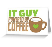 IT GUY powered by coffee Greeting Card