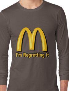 I'm Regretting It (McDonalds Parody) Long Sleeve T-Shirt