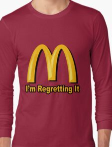 I'm Regretting It (McDonalds Parody) Long Sleeve T-Shirt