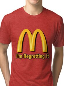 I'm Regretting It (McDonalds Parody) Tri-blend T-Shirt