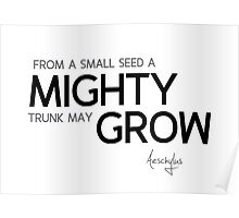 small seed, mighty trunk - aeschylus Poster