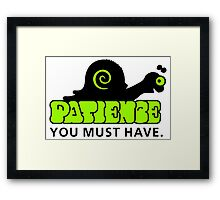 Patience - you must have Framed Print