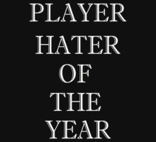 Player Hater Of The Year by AdamKadmon15