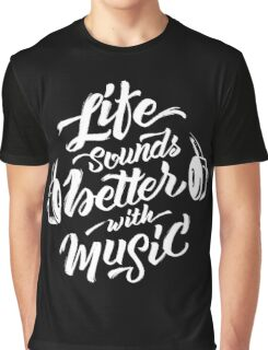 Life Sounds Better With Music - Cool Typographic Music Art Graphic T-Shirt