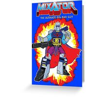 MIXATOR, The Ultimate 80s Bad Guy! Greeting Card