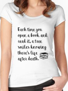 Each time you open a book and read it, a tree smiles knowing there's life after death. Women's Fitted Scoop T-Shirt