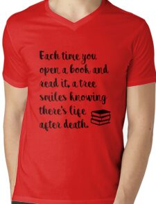 Each time you open a book and read it, a tree smiles knowing there's life after death. Mens V-Neck T-Shirt