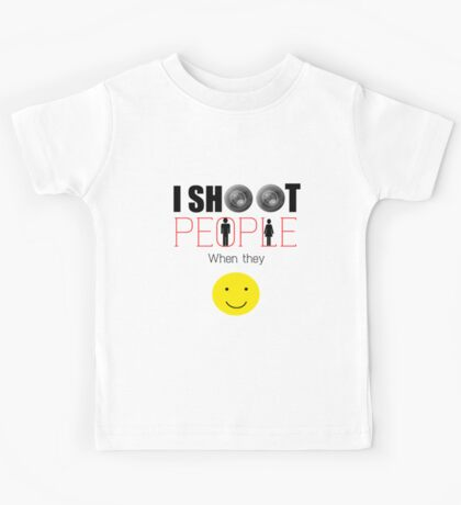I shoot people when they smile Kids Tee