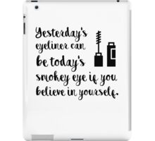 Yesterdays eyeliner can be today's smokey eye if you believe in yourself iPad Case/Skin