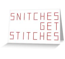 Snitches get stitches Greeting Card