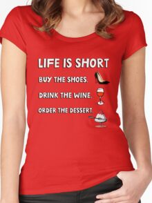 Life is short. Buy the shoes. Drink the wine. Order the dessert. Women's Fitted Scoop T-Shirt