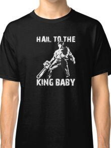 Hail to the King, Baby (Ash - Army of Darkness) Classic T-Shirt