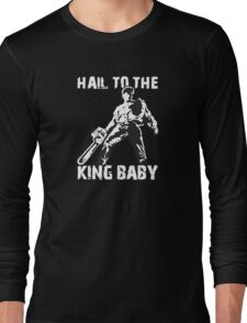 Hail to the King, Baby (Ash - Army of Darkness) Long Sleeve T-Shirt