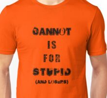 Cannot is for stupid Unisex T-Shirt