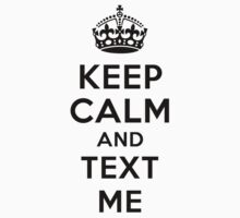 Keep Calm and Text Me - Black Text by richmonk