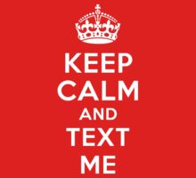 Keep Calm and Text Me - White Text by richmonk