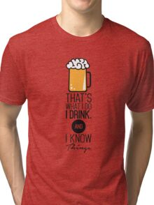 That's What I DO I Drink (Beer) And I Know Things Funny Drinking TShirt For Men Tri-blend T-Shirt