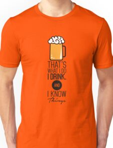 That's What I DO I Drink (Beer) And I Know Things Unisex T-Shirt