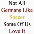 Not All Germans Like Soccer Some Of Us Love It  by supernova23