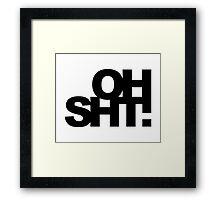 oh sht! Framed Print