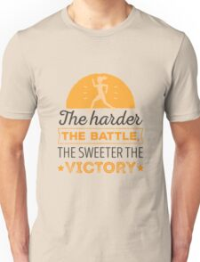 The Harder The Battle The Sweeter The Victory Unisex T-Shirt