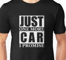 Just One More Car I Promise Unisex T-Shirt