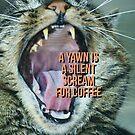 A yawn is a silent scream for coffee by Edward Fielding