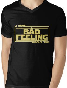 I Have A Bad Feeling About This Mens V-Neck T-Shirt