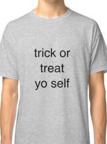 Trick or treat yo self - Halloween tshirts and mugs for 2016 Classic T-Shirt