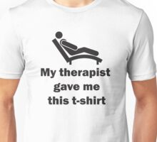 My therapist gave me this t-shirt Unisex T-Shirt