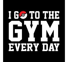 I GO TO THE GYM EVERY DAY Photographic Print