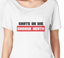 Skate or Die: Choose Death Women's Relaxed Fit T-Shirt
