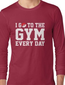 I GO TO THE GYM EVERY DAY Long Sleeve T-Shirt