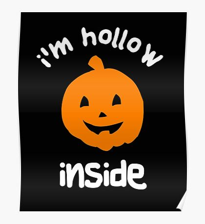 I'm hollow inside - Halloween t-shirts and gifts for 2016 Poster