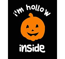 I'm hollow inside - Halloween t-shirts and gifts for 2016 Photographic Print