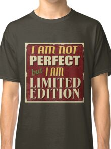 I am not perfect,but i am limited edition.cool text,typography,fun,humor,modern,trendy Classic T-Shirt