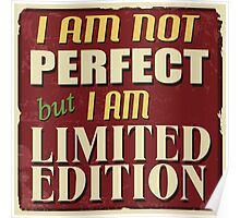 I am not perfect,but i am limited edition.cool text,typography,fun,humor,modern,trendy Poster