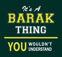 It's A BARAK thing, you wouldn't understand !! by satro