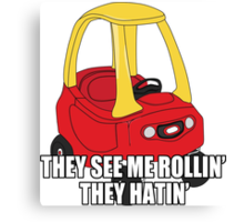 Cozy Coupe - They see me rollin'  Canvas Print