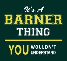 It's A BARNER thing, you wouldn't understand !! by satro