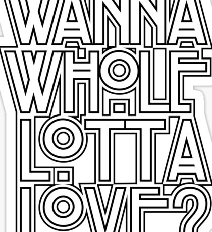 Wanna Whole Lotta Love Sticker