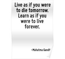 Live as if you were to die tomorrow. Learn as if you were to live forever. Poster